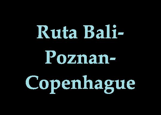 Ruta Bali-Poznan-Copenhague