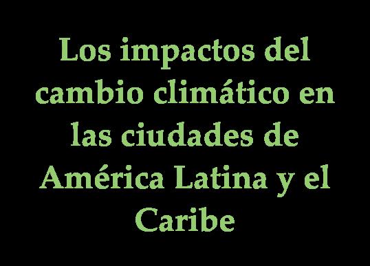 Los impactos del cambio climático en las ciudades de América Latina y el Caribe